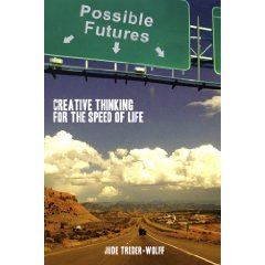 Possible Futures: Creative Thinking at the Speed of Life