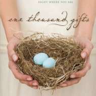 One Thousand Gifts: A Dare to Live Fully