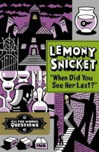 Lemony Snicket When Did You See Her Last