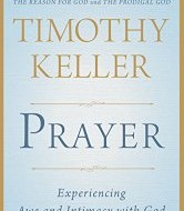 Prayer: Experiencing Awe and Intimacy with God by Tim Keller