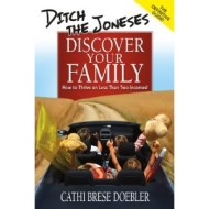 Ditch the Joneses, Discover Your Family: How To Thrive on Less Than Two Incomes