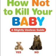 How Not to Kill Your Baby, Review and Giveaway