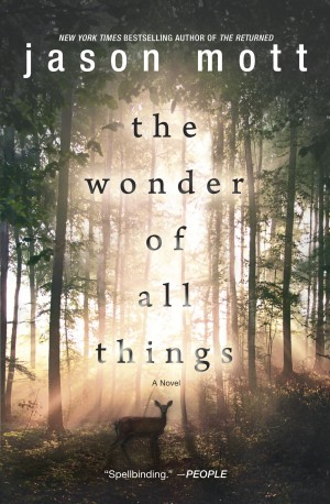 Contemporary fiction with a supernatural element, THE WONDER OF ALL THINGS by Jason Mott, author of THE RETURNED