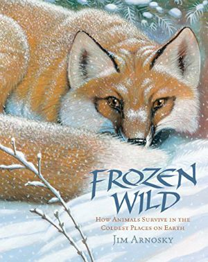 Frozen Wild: How Animals Survive in the Coldest Places on Earth, nonfiction picture book from Jim Arnosky