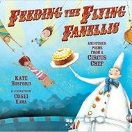 Feeding the Flying Fanellis and Other Poems from a Circus Chef