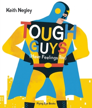 A picture book that uses superheroes, ninjas, and other traditionally 'tough' characters to show that everyone experiences a multitude of feelings.