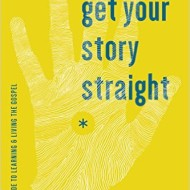 Get Your Story Straight: A Teen's Guide to Learning & Living the Gospel
