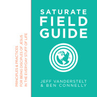 Saturate Field Guide: Principles & Practices for Being Disciples of Jesus in the Everyday Stuff of Life