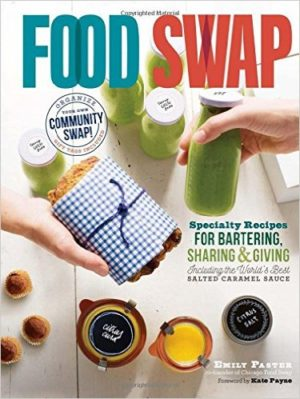 Food Swap Specialty recipes for bartering, sharing, and giving by Emily Paster