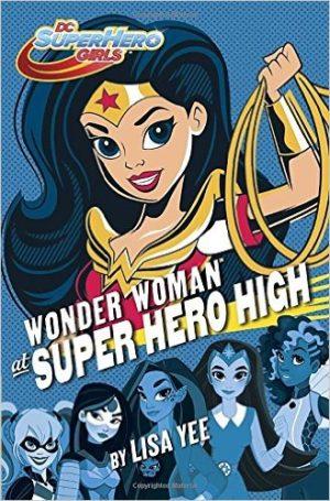 Wonder Woman at Super Hero High by Lisa Yee DC SuperHero Girls Book 1