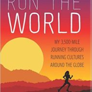 Run the World: My 3500 mile Journey Through Running Cultures Around the Globe