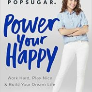 Learn from POPSUGAR how to Power Your Happy