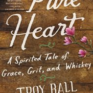 Pure Heart: A Spirited Tale of Grace, Grit and Whiskey