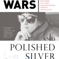 Dirty Wars and Polished Silver: The Life and Times of a War Correspondent Turned Ambassatrix